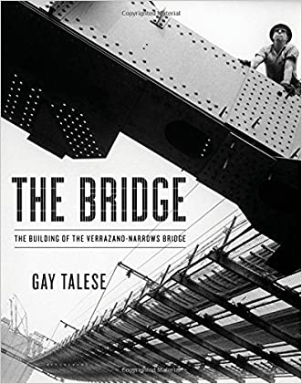 The Bridge: The Building of the Verrazano-Narrows Bridge written by Gay Talese