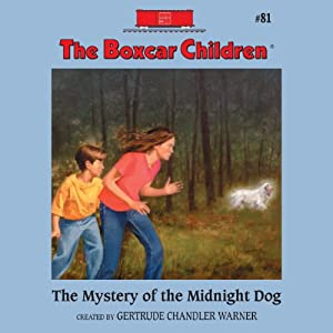 The Mystery of the Midnight Dog: The Boxcar Children Mysteries, Book 81 | [Gertrude Chandler Warner]