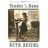 Tender at the Bone: Growing Up at the Table ~ Ruth Reichl