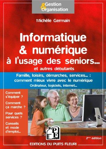 Informatique & numérique à l'usage des seniors... et autres débutants. Famille, loisirs, démarches, services... : comment mieux vivre avec le numérique. Ordinateur, logiciels, internet...