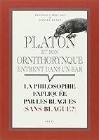 Platon et son ornithorynque entrent dans un bar... : La philosophie expliquée par les blagues (sans blague ?)