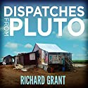 Dispatches from Pluto: Lost and Found in the Mississippi Delta (       UNABRIDGED) by Richard Grant Narrated by Shaun Grindell