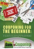 Couponing for the Beginner: A Guide to Couponing for the Uninitiated