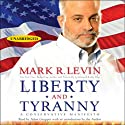 Liberty and Tyranny: A Conservative Manifesto Audiobook by Mark R. Levin Narrated by Adam Grupper