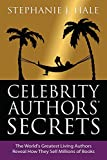 img - for Celebrity Authors' Secrets: The World's Greatest Living Authors Reveal How They Sell Millions of Books by Stephanie J. Hale (30-May-2014) Paperback book / textbook / text book