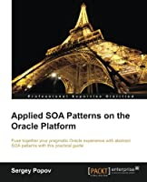 Applied SOA Patterns on the Oracle Platform Front Cover