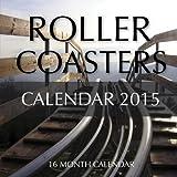 Roller Coasters Calendar 2015: 16 Month Calendar