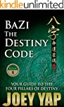 BaZi The Destiny Code: Understand the...
