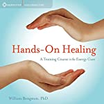 Hands On Healing: A Training Course on the Energy Cure | William Bengston
