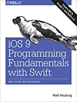 iOS 9 Programming Fundamentals with Swift: Swift, Xcode, and Cocoa Basics Front Cover