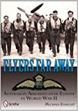 Flyers Far Away: Australian Aircrews over Europe in World War II (0764342703) by Michael Enright