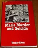 Maria Murder and Suicide (0195628543) by Elwin, Verrier