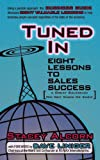 img - for Tuned In: Eight Lessons To Sales Success A Great Salesman Did Not Know He Knew book / textbook / text book
