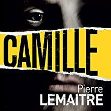 Camille: Camille Verhoeven, Book 3 (       UNABRIDGED) by Pierre Lemaitre, Frank Wynne (translator) Narrated by Peter Noble