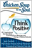 img - for Chicken Soup for the Soul: Think Positive: 101 Inspirational Stories about Counting Your Blessings and Having a Positive Attitude book / textbook / text book