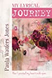 img - for My Lyrical Journey: How I painted my heart wide open book / textbook / text book