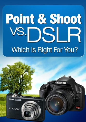 Point & Shoot vs. DSLR - Which is right for you?