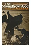 The strong brown god: The story of the Niger River (0395197821) by Morgan, Ted