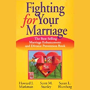 Fighting for Your Marriage: The Best-Selling Marriage Enhancement and Divorce Prevention Book | [Howard J. Markman, Scott M. Stanley, Susan L. Blumberg]