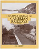 The Coast Lines of the Cambrian Railway: Dovey Junction to Barmouth Junction and the Dolgelley Branch v.2: Dovey Junction to Barmouth Junction and the Dolgelley Branch Vol 2 C.C. Green
