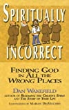 Spiritually Incorrect: Finding God in All the Wrong Places [Paperback] [September 2005] (Author) Dan Wakefield, Marian Delvecchio