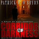 Corridor of Darkness: Corridor of Darkness, A Novel of Nazi Germany, Book 1 | Patrick W. O'Bryon