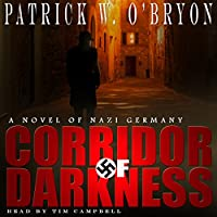 Corridor of Darkness: Corridor of Darkness, A Novel of Nazi Germany, Book 1 (       UNABRIDGED) by Patrick W. O'Bryon Narrated by Tim Campbell