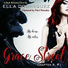 Grace Street: Chapter 8, Volume 1 Audiobook by Ella Dominguez Narrated by Pavi Proczko