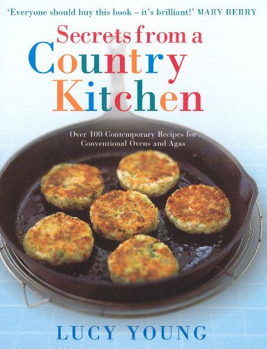 Secrets From a Country Kitchen: Over 100 Contemporary Recipes for Conventional Ovens and Agas