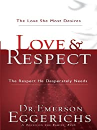 Love & Respect: The Love She Most Desires, The Respect He Desperately Needs