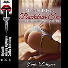 My Need for Backdoor Sex: A Slut's First Time with Anal Sex (       UNABRIDGED) by Janie Draper Narrated by Sasha Jade