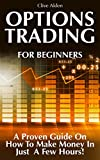 Options Trading: Options Trading for Beginners - A Proven Guide on How to Get Rich with Options Trading: Options Trading for Beginners (Options Trading ... - Getting Rich With Options Trading Book 1)