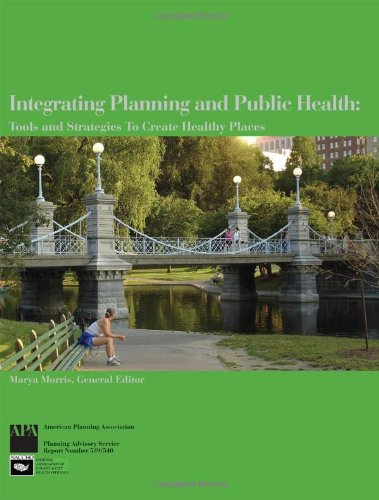 Integrating Planning and Public Health: Tools and Strategies to Create Healthy Places (Planning Advisory Service Report)
