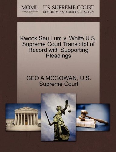 Kwock Seu Lum v. White U.S. Supreme Court Transcript of Record with Supporting Pleadings