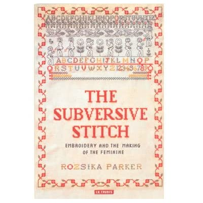 The Subversive Stitch: Embroidery and the Making of the Feminine (Paperback)