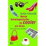 """Meine Schwiegermutter ist cooler als deine: Neue Abenteuer aus Italienvon """"Stefan Maiwald"""""""