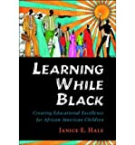 img - for By Janice E. Hale Learning While Black: Creating Educational Excellence for African American Children book / textbook / text book