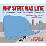 Why Steve Was Late: 101 Exceptional Excuses for Terrible Timekeeping