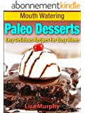 Mouth Watering Paleo Desserts: Easy, Delicious Recipes For Busy Moms (Mouth Watering Paleo Desserts: Easy Recipes for Busy Moms Book 2) (English Edition)