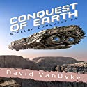 Conquest of Earth: Stellar Conquest Series Book 4 Audiobook by David VanDyke Narrated by Artie Sievers