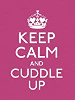 Keep Calm and Cuddle Up: Good Advice for Those in Love
