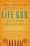 Life, God, and Other Small Topics: Conversations from Socrates in the City