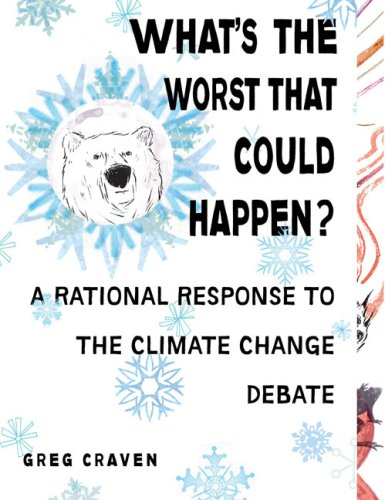 What's the Worst That Could Happen?: A Rational Response to the Climate Change Debate: Greg Craven: 8601400238363: Amazon.com: Books