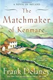 Frank Delaney The Matchmaker of Kenmare: A Novel of Ireland