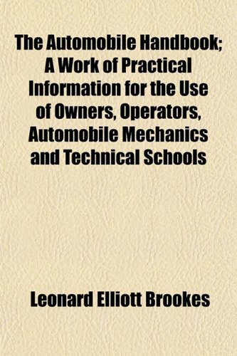 The Automobile Handbook; A Work of Practical Information for the Use of Owners, Operators, Automobile Mechanics and Technical Schools