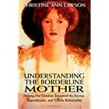 Understanding the Borderline Mother: Helping Her Children Transcend the Intense, Unpredictable, and Volatile Relationship ~ Christine Ann Lawson