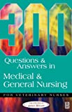 300 Questions and Answers in Medical and General Nursing for Veterinary Nurses, 1e (300 Questions & Answers) CAW