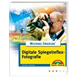 "Michael Gradias' Digitale Spiegelreflexfotografie (Digital fotografieren)von ""Michael Gradias"""