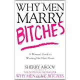 Why Men Marry Bitches: A Woman's Guide to Winning Her Man's Heartby Sherry Argov