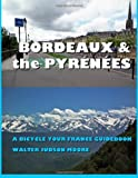 Mr Walter Judson Moore Bordeaux & the Pyrenees: A Bicycle Your France Guidebook